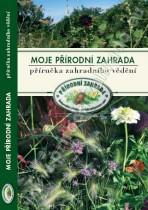 Moje přírodní zahrada: příručka zahradního vědění